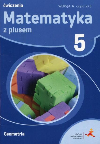 Matematyka z plusem 5 Geometria wersja A Ćwiczenia Część 2/3 Szkoła podstawowa - Dobrowolska Małgorzata, Mysior Adam, Zarzycki Piotr | okładka