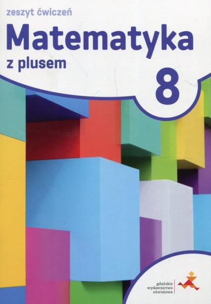 Matematyka z plusem 8 Zeszyt ćwiczeń Szkoła podstawowa - Dobrowolska Małgorzata, Jucewicz Marta, Karpiński Marcin | okładka