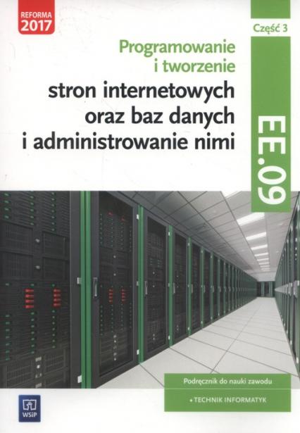 Programowanie i tworzenie stron internetowych oraz baz danych i administrowanie nimi Kwalifikacja EE.09 Podręcznik Część 3 - Tomasz Klekot   okładka