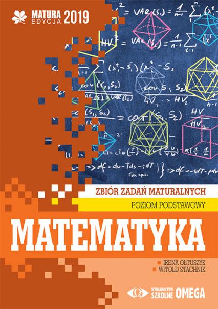 Matematyka Matura 2019 Zbiór zadań maturalnych Poziom podstawowy - Ołtuszyk Irena, Stachnik Witold | okładka