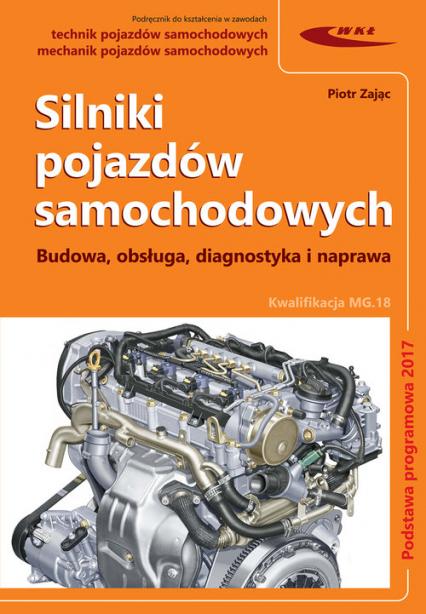 Silniki pojazdów samochodowych Budowa, obsługa, diagnostyka i naprawa - Piotr Zając | okładka