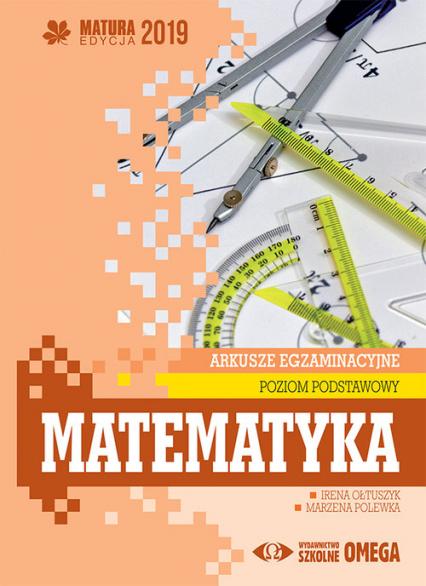 Matematyka Matura 2019 Arkusze egzaminacyjne Poziom podstawowy - Ołtuszyk Irena, Polewka Marzena | okładka
