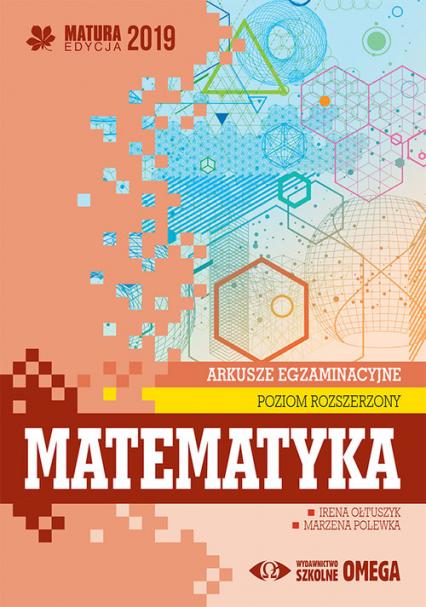 Matematyka Matura 2019 Arkusze egzaminacyjne Poziom rozszerzony - Ołtuszyk Irena, Polewka Marzena | okładka