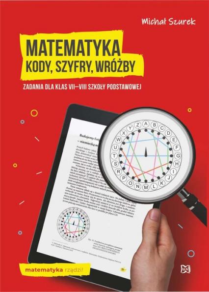Matematyka Kody, szyfry, wróżby Zadania dla klas VII-VIII szkoły podstawowej - Michał Szurek   okładka