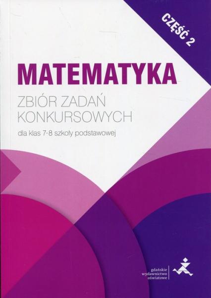Matematyka Zbiór zadań konkursowych dla klas 7-8 szkoły podstawowej Część 2 - Jerzy Janowicz | okładka