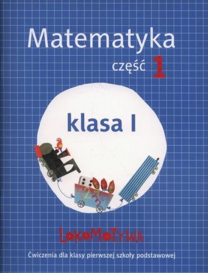 Lokomotywa 1 Matematyka Ćwiczenia Część 1 Szkoła podstawowa - Dobrowolska Małgorzata, Szulc Agnieszka | okładka