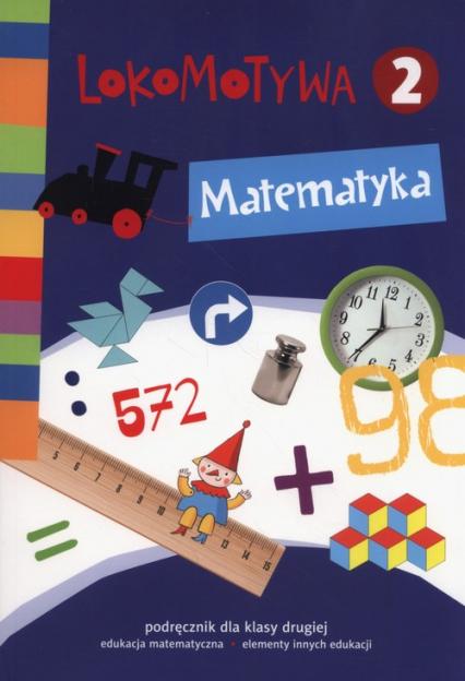 Lokomotywa 2 Matematyka Podręcznik Szkoła podstawowa - Dobrowolska Małgorzata, Jucewicz Marta, Szulc Agnieszka | okładka