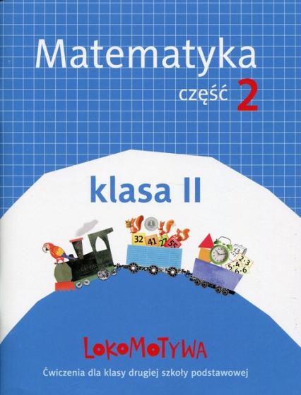 Lokomotywa 2 Matematyka Ćwiczenia Część 2 Szkoła podstawowa - Dobrowolska Małgorzata, Jucewicz Marta, Szulc Agnieszka   okładka