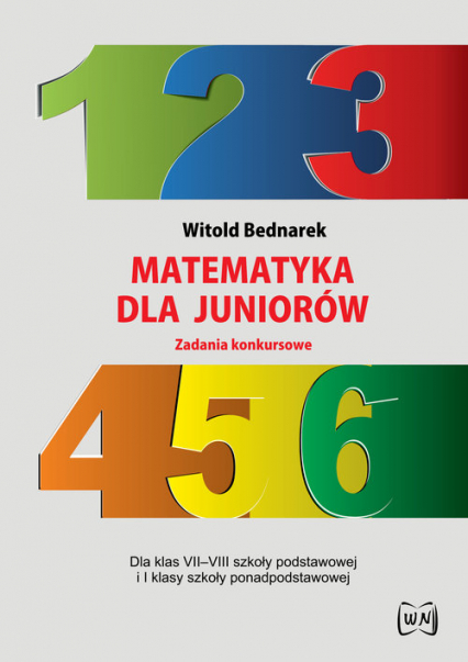 Matematyka dla juniorów Zadania konkursowe Dla klas VII-VIII szkoły podstawowej i I klasy szkoły ponadpodstawowej - Witold Bednarek | okładka