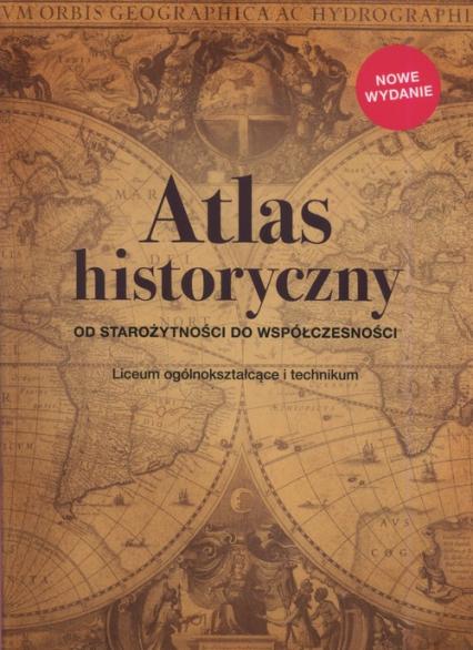 Atlas historyczny Od starożytności do współczesności Liceum ogólnokształcące i technikum -  | okładka
