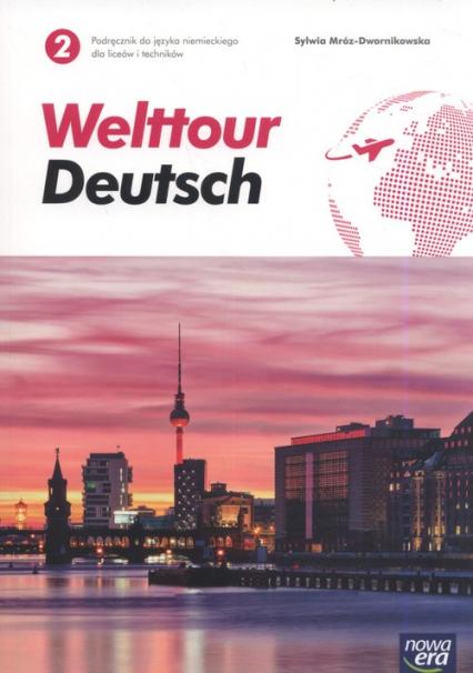 Welttour Deutsch 2 Podręcznik Szkoła ponadgimnazjalna i ponadpodstawowa - Sylwia Mróz-Dwornikowska | okładka