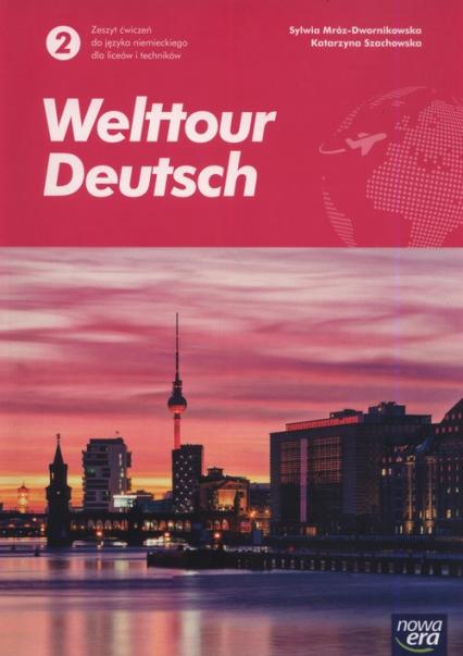 Welttour Deutsch 2 Zeszyt ćwiczeń Szkoła ponadgimnazjalna i ponadpodstawowa - Mróz-Dwornikowska Sylwia, Szachowska Katarzyna   okładka