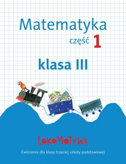 Lokomotywa 3 Matematyka Zeszyt ćwiczeń Część 1 Szkoła podstawowa - Dobrowolska Małgorzata, Jucewicz Marta, Szulc Agnieszka | okładka