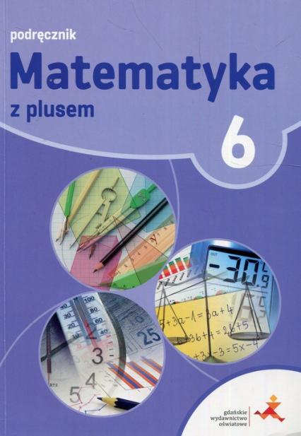 Matematyka z plusem 6 Podręcznik Szkoła podstawowa - Dobrowolska Małgorzata, Jucewicz Marta, Karpiński Marcin | okładka