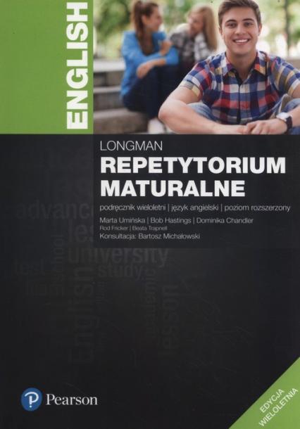 Longman Repetytorium maturalne Podręcznik poziom rozszerzony Edycja wieloletnia + Testy maturalne Szkoły ponadgimnazjalne - Umińska Marta, Hastings Bob, Chandler  Dominika   okładka