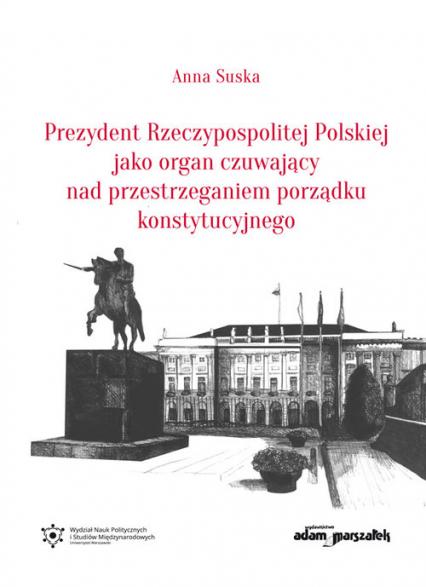 Prezydent Rzeczypospolitej Polskiej jako organ czuwający nad przestrzeganiem porządku konstytucyjnego - Anna Suska | okładka