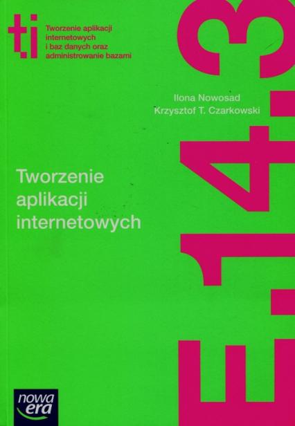 Tworzenie aplikacji internetowych i baz danych oraz administrowanie bazami E.14. Część 3 Podręcznik - Nowosad Ilona, Czarkowski Krzysztof T. | okładka