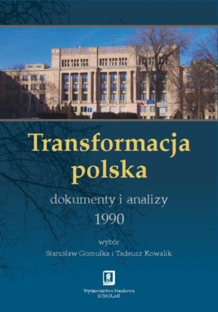 Transformacja polska Dokumenty i analizy 1990 - Gomułka Stanisław, Kowalik Tadeusz | okładka
