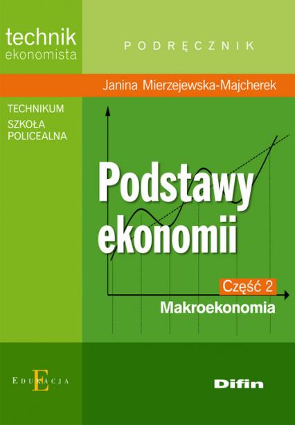 Podstawy ekonomii część 2 Makroekonomia Podręcznik Technikum, szkoła policealna - Janina Mierzejewska-Majcherek | okładka