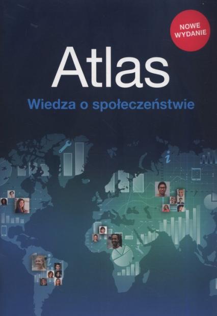 Atlas Wiedza o społeczeństwie Szkoła podstawowa i liceum, zakres podstawwy i rozszerzony -  | okładka