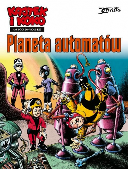 Kajtek i Koko w kosmosie Tom 4 Planeta automatów - Janusz Christa   okładka