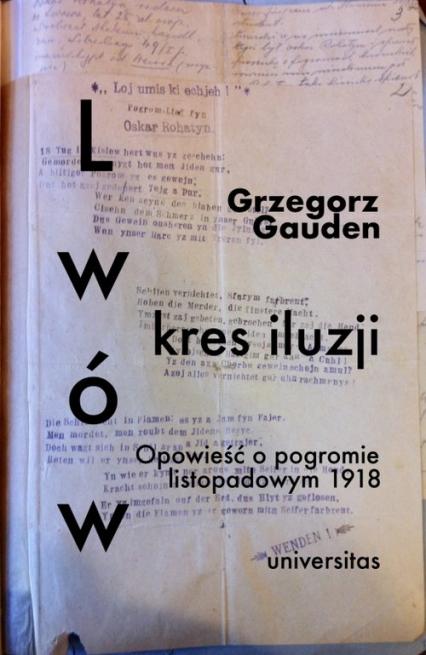 Lwów kres iluzji Opowieść o pogromie listopadowym 1918 - Grzegorz Gauden | okładka