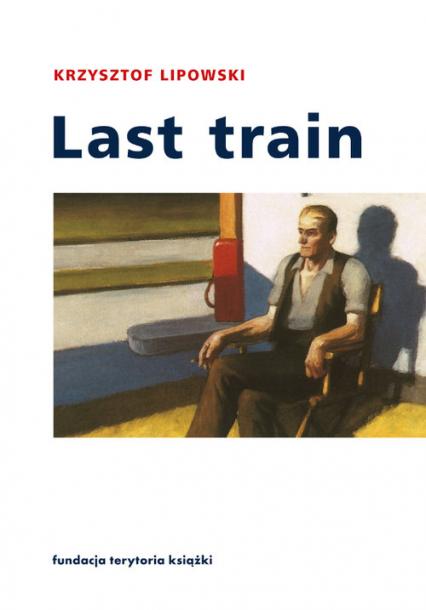 Last train Opowiadania i eseje - Krzysztof Lipowski | okładka