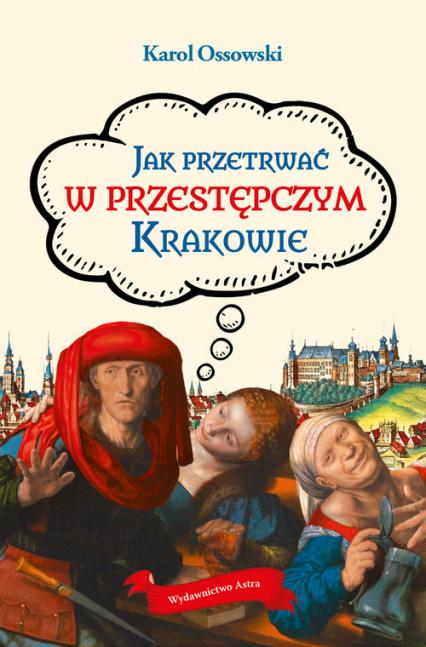 Jak przetrwać w przestępczym Krakowie - Karol Ossowski | okładka