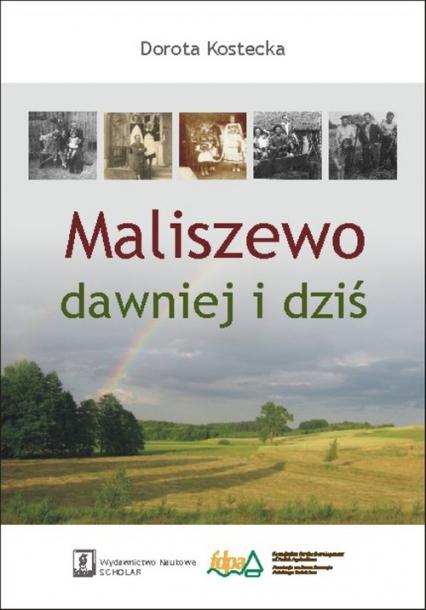 Maliszewo dawniej i dziś - Dorota Kostecka | okładka