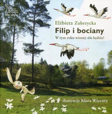 Filip i bociany W tym roku wiosny nie będzie - Elżbieta Zubrzycka | okładka