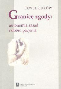 Granice zgody Autonomia zasad i dobro pacjenta - Paweł Łuków | okładka
