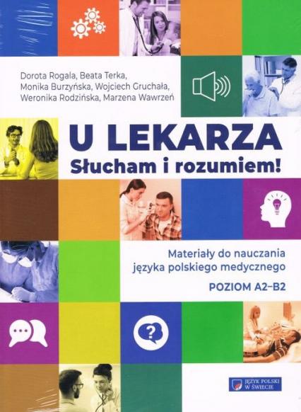 U lekarza Słucham i rozumiem Materiały do nauczania języka polskiego medycznego poziom A2-B2 - Rogala Dorota, Terka Beata, Burzyńska Monika | okładka