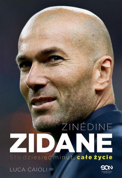 Zinedine Zidane Sto dziesięć minut, całe życie - Luca Caioli | okładka