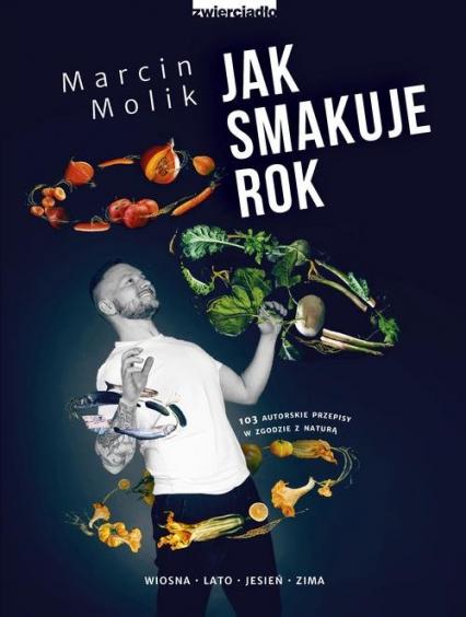 Jak smakuje rok 103 autorskie przepisy w zgodzie z naturą - Marcin Molik   okładka
