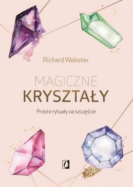 Magiczne kryształy Proste rytuały na szczęście - Richard Webster | okładka