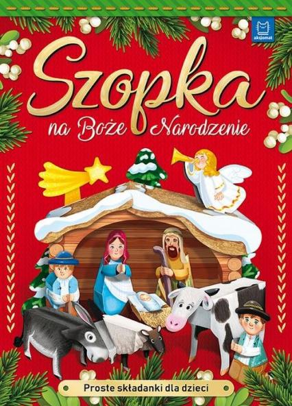 Szopka na Boże Narodzenie Proste składanki dla dzieci - zbiorowe opracowanie | okładka