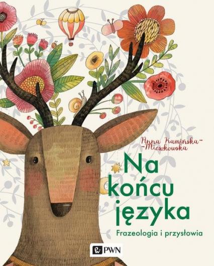Na końcu języka Frazeologia i przysłowia - Anna Kamińska-Mieszkowska | okładka