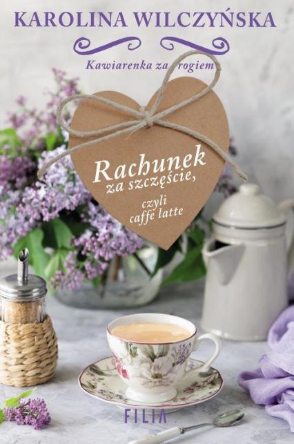 Rachunek za szczęście, czyli caffe latte - Karolina Wilczyńska | okładka