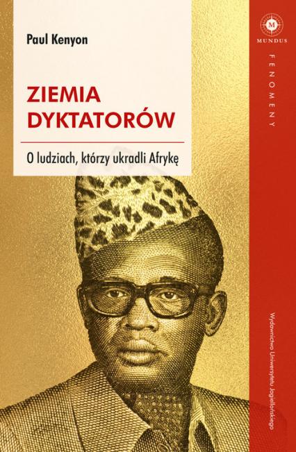 Ziemia dyktatorów O ludziach, którzy ukradli Afrykę - Paul Kenyon   okładka