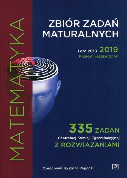 Matematyka Zbiór zadań maturalnych 2010-2019 Poziom rozszerzony 335 zxadań Centralnej Komisji Egzaminacyjnej z rozwiązaniami - Ryszard Pagacz | okładka