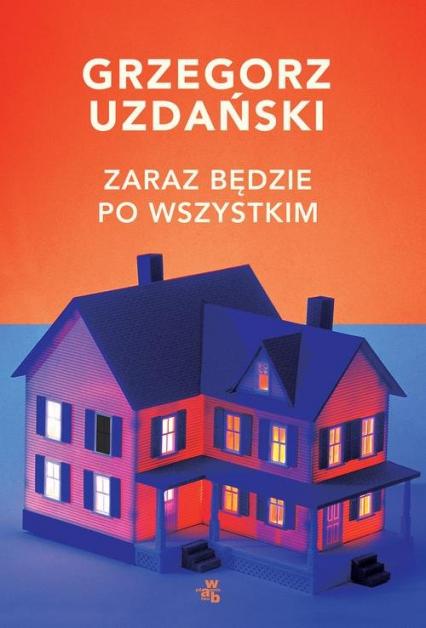 Zaraz będzie po wszystkim - Grzegorz Uzdański | okładka