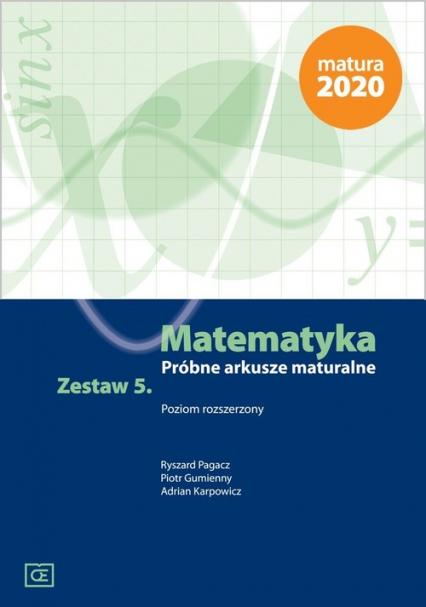 Matematyka Próbne arkusze maturalne Zestaw 5 Poziom rozszerzony - Pagacz Ryszard, Gumienny Piotr, Karpowicz Adr | okładka