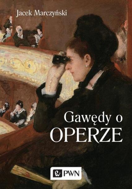 Gawędy o operze - Jacek Marczyński | okładka