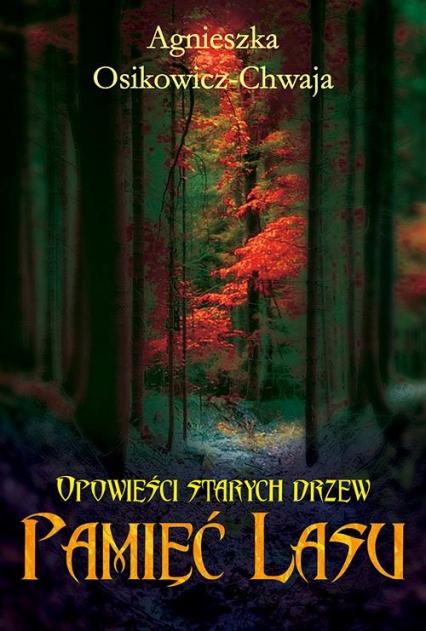 Opowieści starych drzew Pamięć lasu - Agnieszka Osikowicz-Chwaja | okładka
