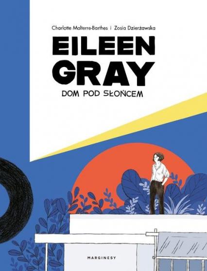 Eileen Gray Dom pod słońcem - Dzierżawska Zosia, Malterre-Barthes Charlotte | okładka