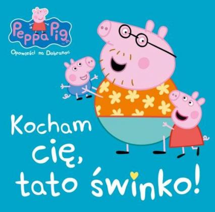 Peppa Pig Opowieści na dobranoc Kocham Cię tato świnko! -  | okładka