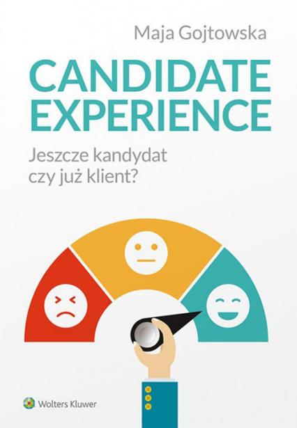 Candidate experience Jeszcze kandydat, czy już klient? - Maja Gojtowska   okładka