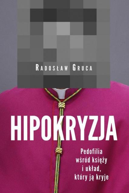 Hipokryzja Pedofilia wśród księży i układ który ją kryje - Radosław Gruca | okładka