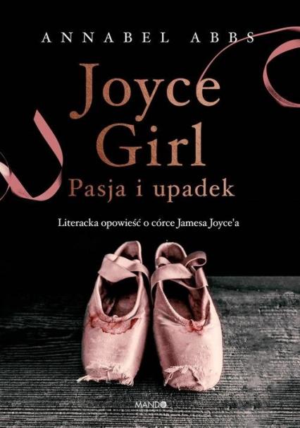 Joyce Girl Pasja i upadek. Literacka opowieść o córce Jamesa Joyce`a - Annabel Abbs | okładka