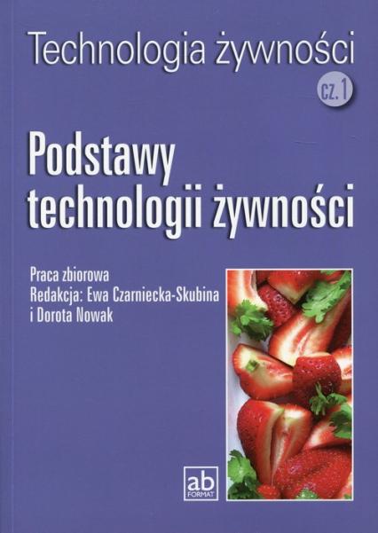 Technologia żywności Część 1 Podstawy technologii żywności - zbiorowa Praca   okładka